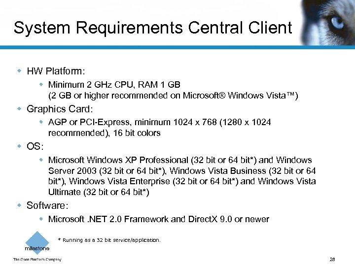 System Requirements Central Client w HW Platform: w Minimum 2 GHz CPU, RAM 1