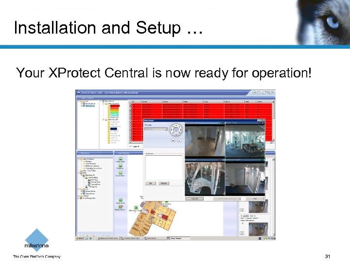 Installation and Setup … Your XProtect Central is now ready for operation! 31