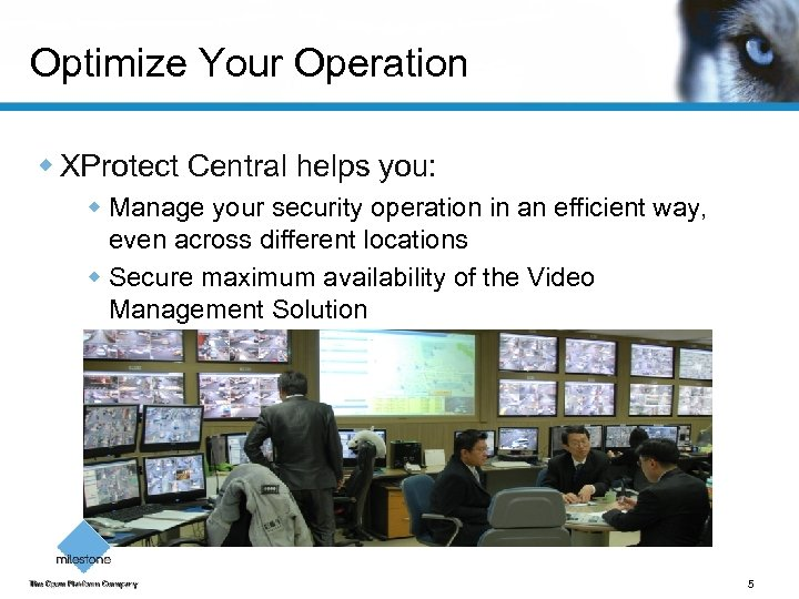 Optimize Your Operation w XProtect Central helps you: w Manage your security operation in