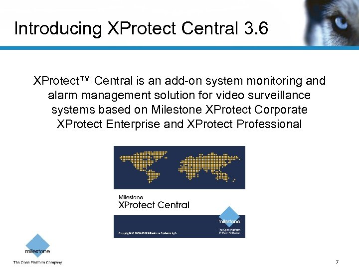 Introducing XProtect Central 3. 6 XProtect™ Central is an add-on system monitoring and alarm