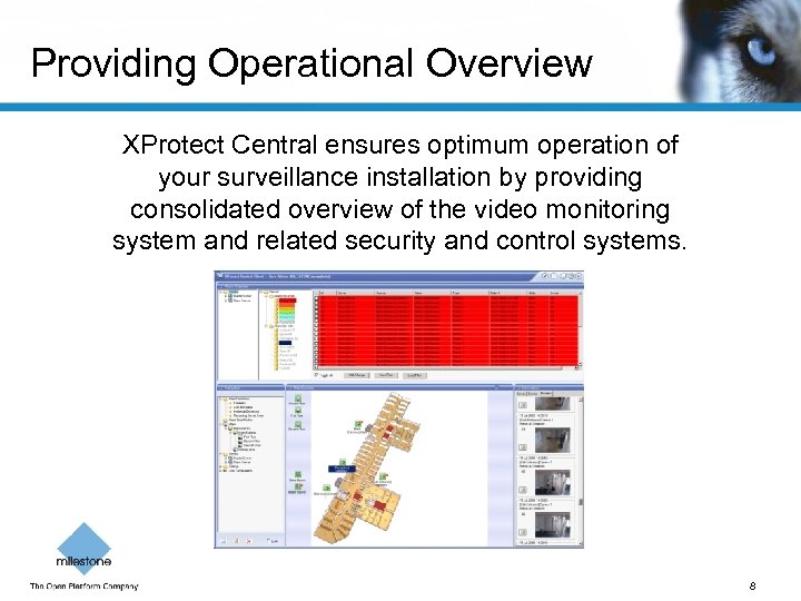 Providing Operational Overview XProtect Central ensures optimum operation of your surveillance installation by providing