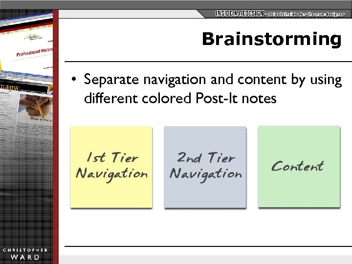 Brainstorming • Separate navigation and content by using different colored Post-It notes