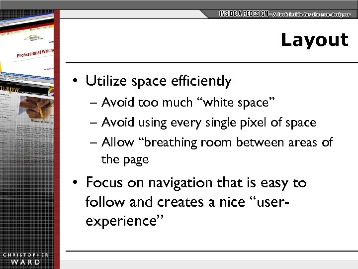"Layout • Utilize space efficiently – Avoid too much ""white space"" – Avoid using"