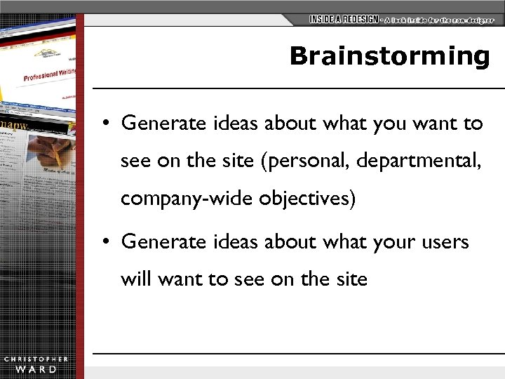 Brainstorming • Generate ideas about what you want to see on the site (personal,