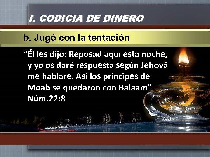 """I. CODICIA DE DINERO b. Jugó con la tentación """"Él les dijo: Reposad aquí"""