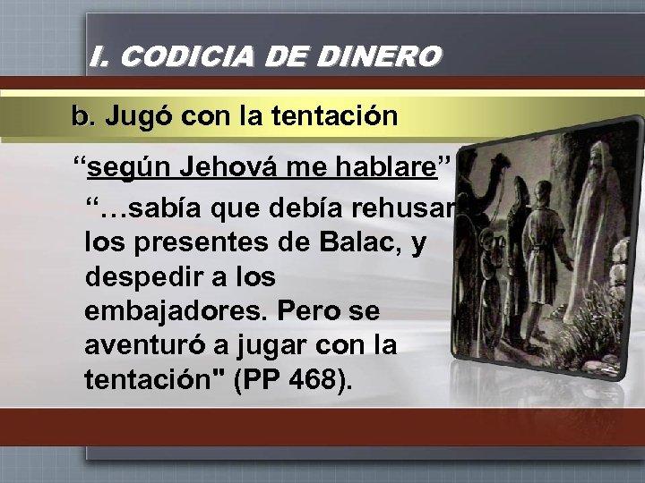 """I. CODICIA DE DINERO b. Jugó con la tentación """"según Jehová me hablare"""" """"…sabía"""