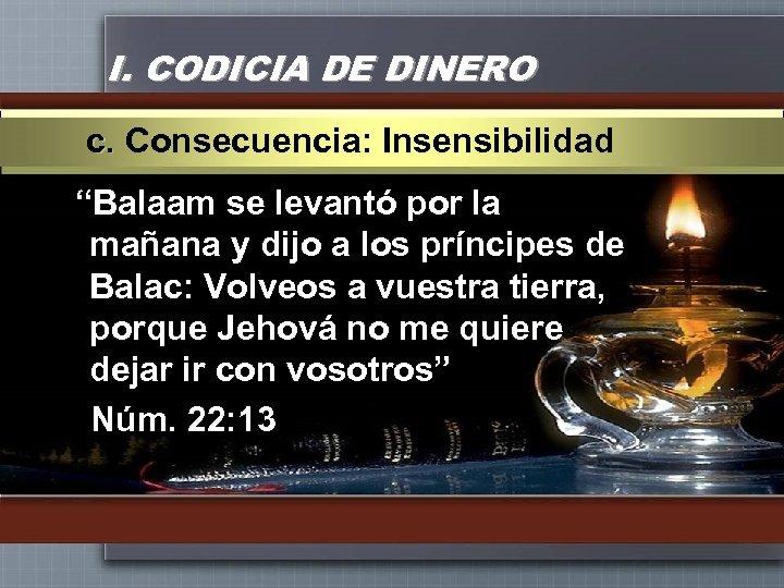 """I. CODICIA DE DINERO c. Consecuencia: Insensibilidad """"Balaam se levantó por la mañana y"""