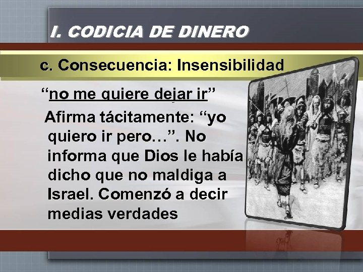 """I. CODICIA DE DINERO c. Consecuencia: Insensibilidad """"no me quiere dejar ir"""" Afirma tácitamente:"""