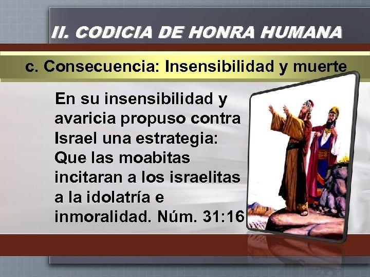 II. CODICIA DE HONRA HUMANA c. Consecuencia: Insensibilidad y muerte En su insensibilidad y