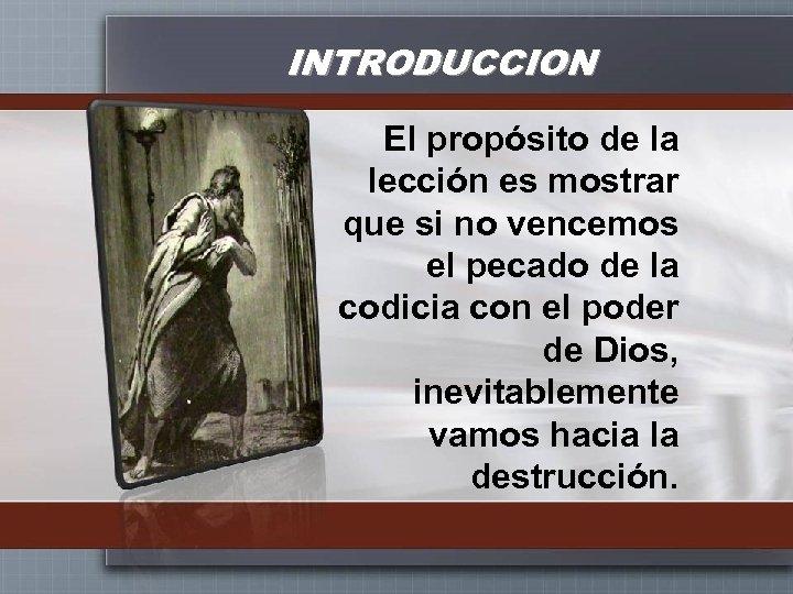 INTRODUCCION El propósito de la lección es mostrar que si no vencemos el pecado