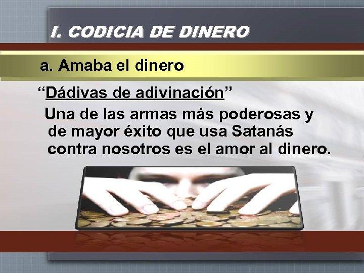 """I. CODICIA DE DINERO a. Amaba el dinero """"Dádivas de adivinación"""" Una de las"""