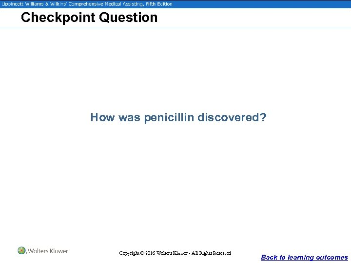 Checkpoint Question How was penicillin discovered? Copyright © 2016 Wolters Kluwer • All Rights