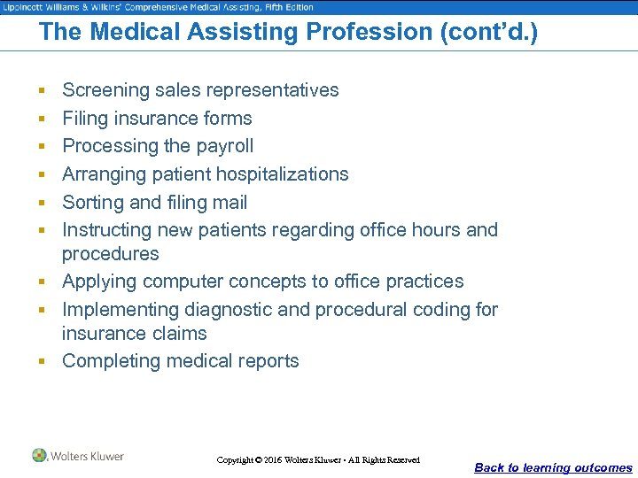 The Medical Assisting Profession (cont'd. ) § Screening sales representatives § Filing insurance forms