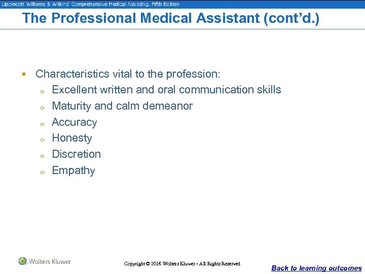 The Professional Medical Assistant (cont'd. ) § Characteristics vital to the profession: o o
