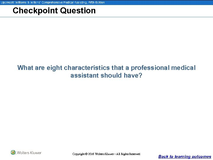 Checkpoint Question What are eight characteristics that a professional medical assistant should have? Copyright