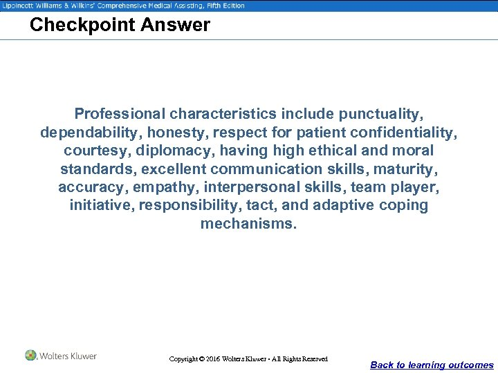Checkpoint Answer Professional characteristics include punctuality, dependability, honesty, respect for patient confidentiality, courtesy, diplomacy,