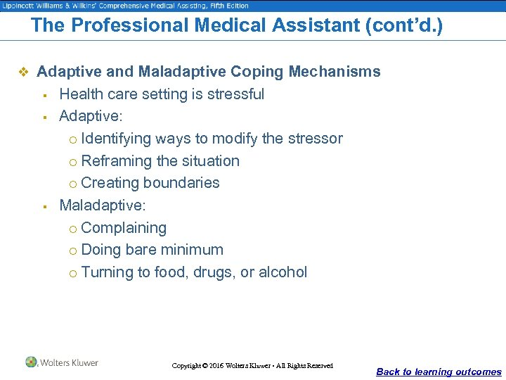 The Professional Medical Assistant (cont'd. ) v Adaptive and Maladaptive Coping Mechanisms § §