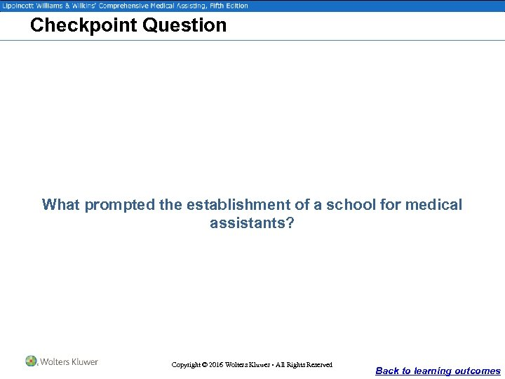 Checkpoint Question What prompted the establishment of a school for medical assistants? Copyright ©