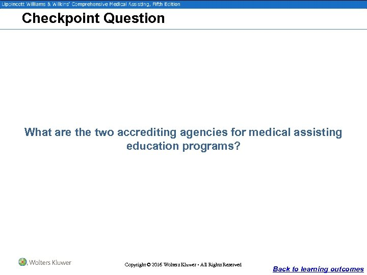 Checkpoint Question What are the two accrediting agencies for medical assisting education programs? Copyright