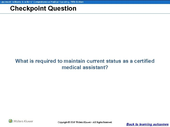 Checkpoint Question What is required to maintain current status as a certified medical assistant?