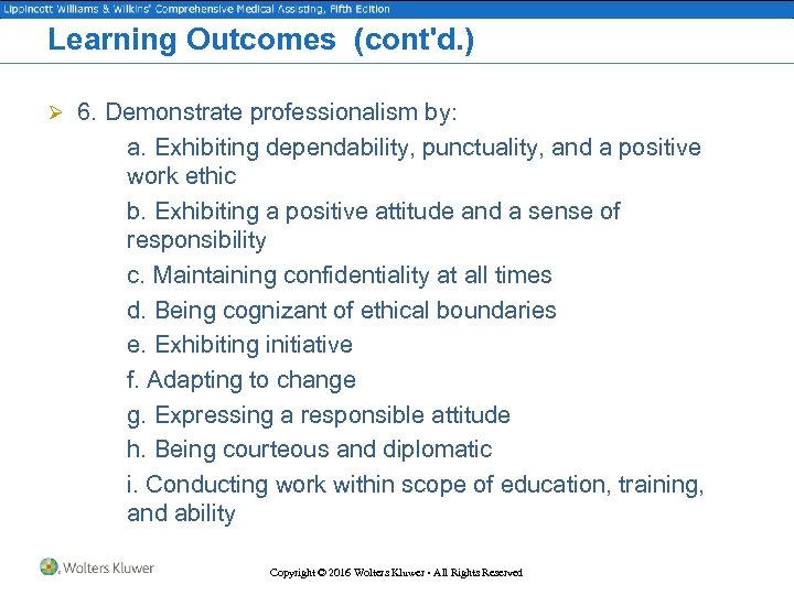 Learning Outcomes (cont'd. ) Ø 6. Demonstrate professionalism by: a. Exhibiting dependability, punctuality, and