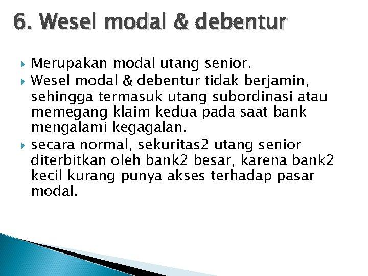 6. Wesel modal & debentur Merupakan modal utang senior. Wesel modal & debentur tidak