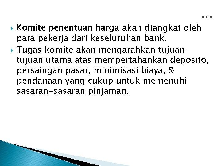 … Komite penentuan harga akan diangkat oleh para pekerja dari keseluruhan bank. Tugas komite