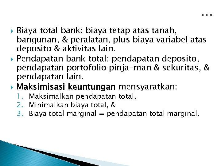 … Biaya total bank: biaya tetap atas tanah, bangunan, & peralatan, plus biaya variabel