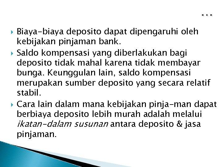 … Biaya-biaya deposito dapat dipengaruhi oleh kebijakan pinjaman bank. Saldo kompensasi yang diberlakukan bagi