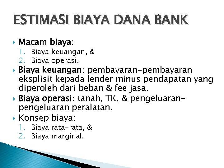 ESTIMASI BIAYA DANA BANK Macam biaya: 1. Biaya keuangan, & 2. Biaya operasi. Biaya