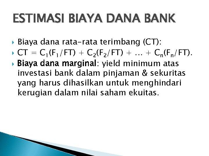 ESTIMASI BIAYA DANA BANK Biaya dana rata-rata terimbang (CT): CT = C 1(F 1/FT)