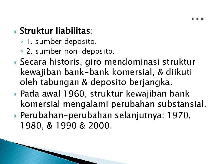 Struktur liabilitas: ◦ 1. sumber deposito, ◦ 2. sumber non-deposito. … Secara historis,