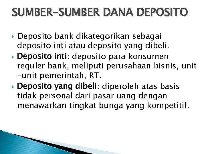 SUMBER-SUMBER DANA DEPOSITO Deposito bank dikategorikan sebagai deposito inti atau deposito yang dibeli. Deposito