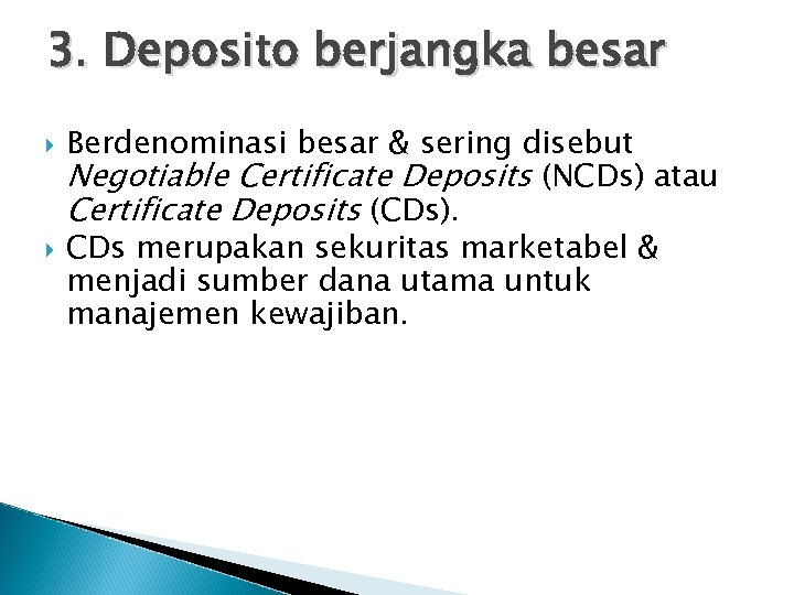 3. Deposito berjangka besar Berdenominasi besar & sering disebut Negotiable Certificate Deposits (NCDs) atau