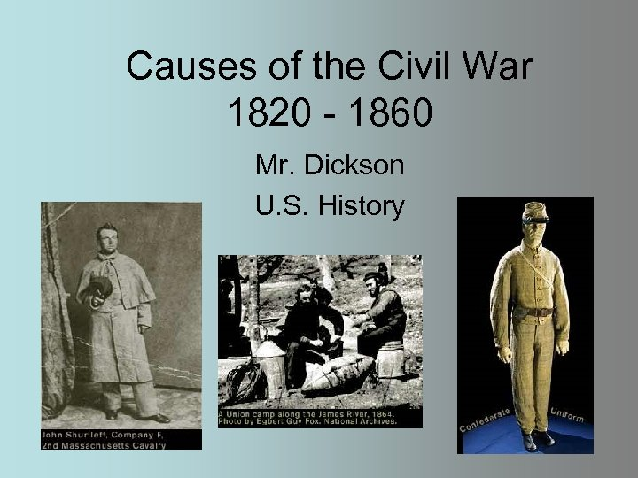 Causes of the Civil War 1820 - 1860 Mr. Dickson U. S. History