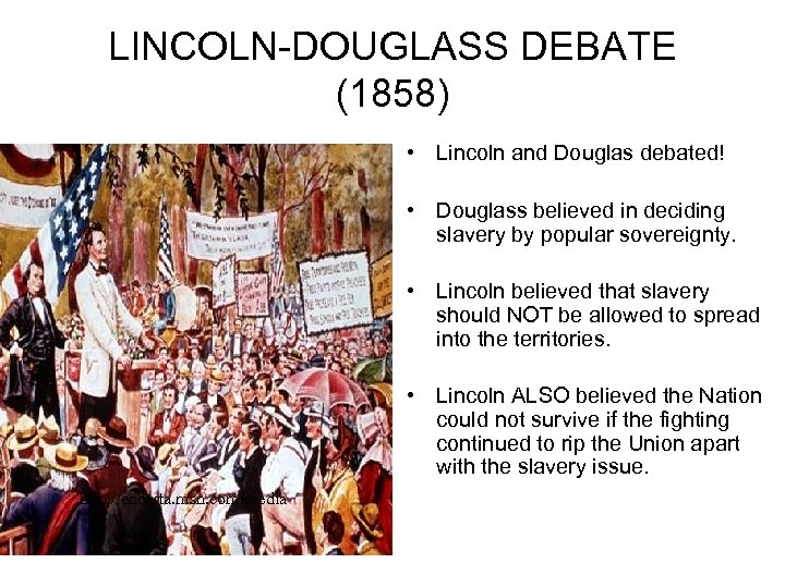 LINCOLN-DOUGLASS DEBATE (1858) • Lincoln and Douglas debated! • Douglass believed in deciding slavery