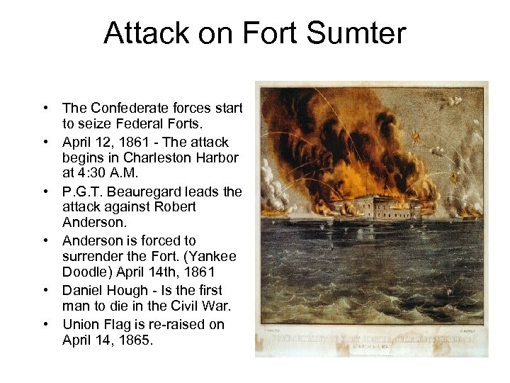 Attack on Fort Sumter • The Confederate forces start to seize Federal Forts. •