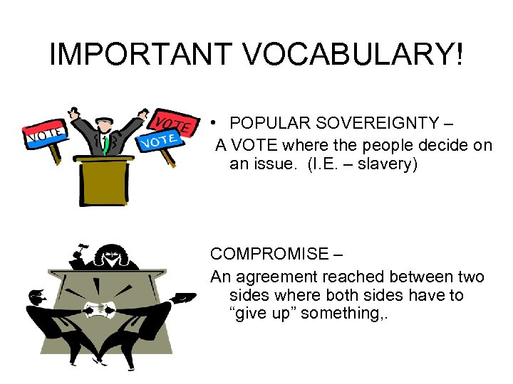 IMPORTANT VOCABULARY! • POPULAR SOVEREIGNTY – A VOTE where the people decide on an