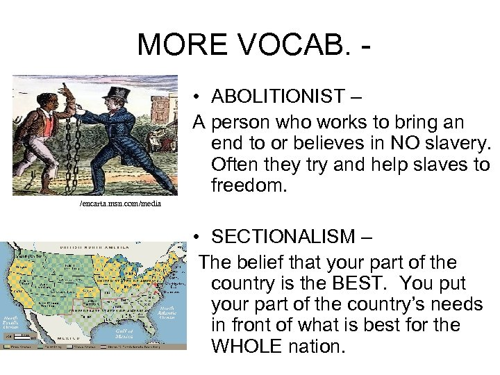 MORE VOCAB. • ABOLITIONIST – A person who works to bring an end to