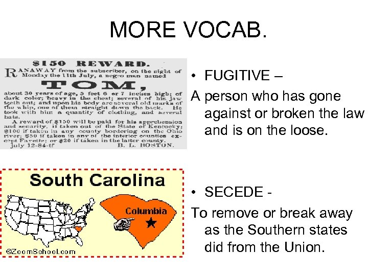 MORE VOCAB. • FUGITIVE – A person who has gone against or broken the