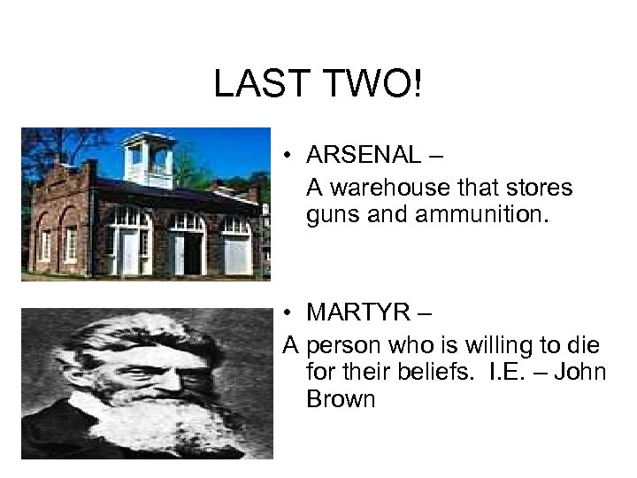 LAST TWO! • ARSENAL – A warehouse that stores guns and ammunition. • MARTYR