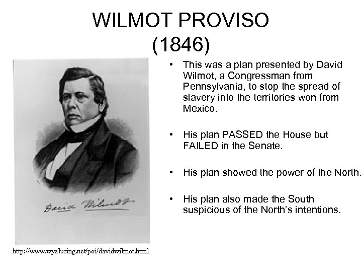 WILMOT PROVISO (1846) • This was a plan presented by David Wilmot, a Congressman