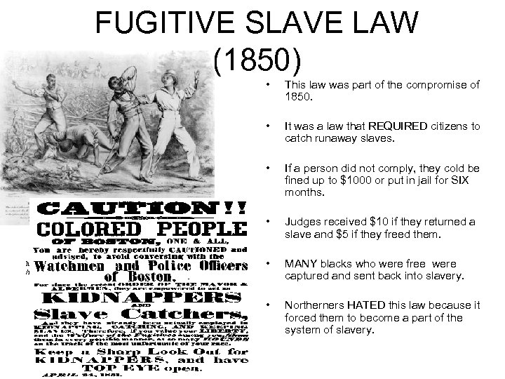FUGITIVE SLAVE LAW (1850) • • It was a law that REQUIRED citizens to