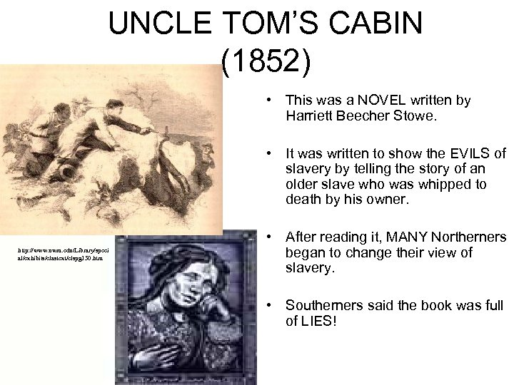 UNCLE TOM'S CABIN (1852) • This was a NOVEL written by Harriett Beecher Stowe.