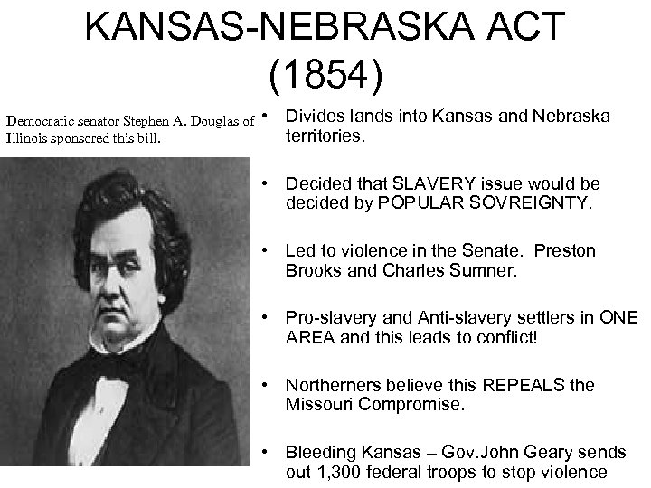 KANSAS-NEBRASKA ACT (1854) Democratic senator Stephen A. Douglas of Illinois sponsored this bill. •