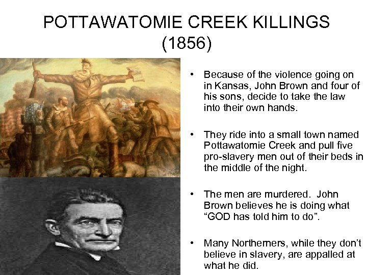 POTTAWATOMIE CREEK KILLINGS (1856) • Because of the violence going on in Kansas, John