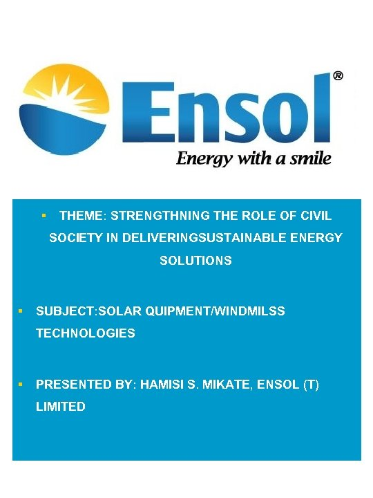 § THEME: STRENGTHNING THE ROLE OF CIVIL SOCIETY IN DELIVERINGSUSTAINABLE ENERGY SOLUTIONS § SUBJECT: