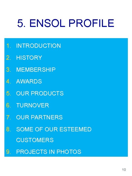 5. ENSOL PROFILE 1. INTRODUCTION 2. HISTORY 3. MEMBERSHIP 4. AWARDS 5. OUR PRODUCTS