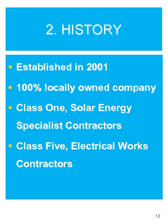 2. HISTORY § Established in 2001 § 100% locally owned company § Class One,