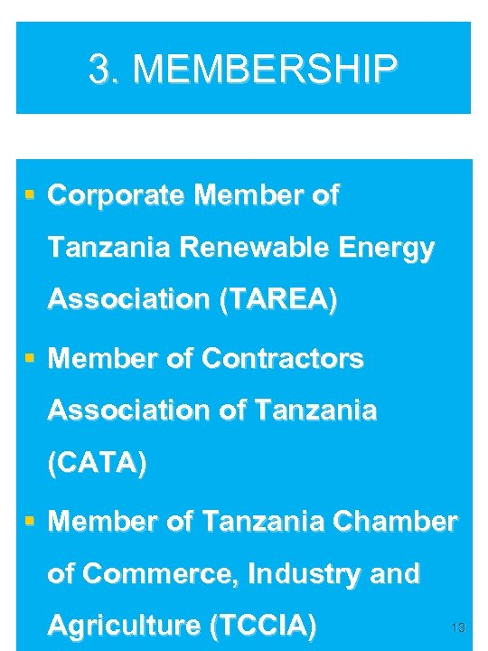 3. MEMBERSHIP § Corporate Member of Tanzania Renewable Energy Association (TAREA) § Member of